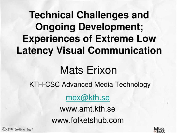 Technical Challenges and Ongoing Development; Experiences of Extreme Low Latency Visual Communication