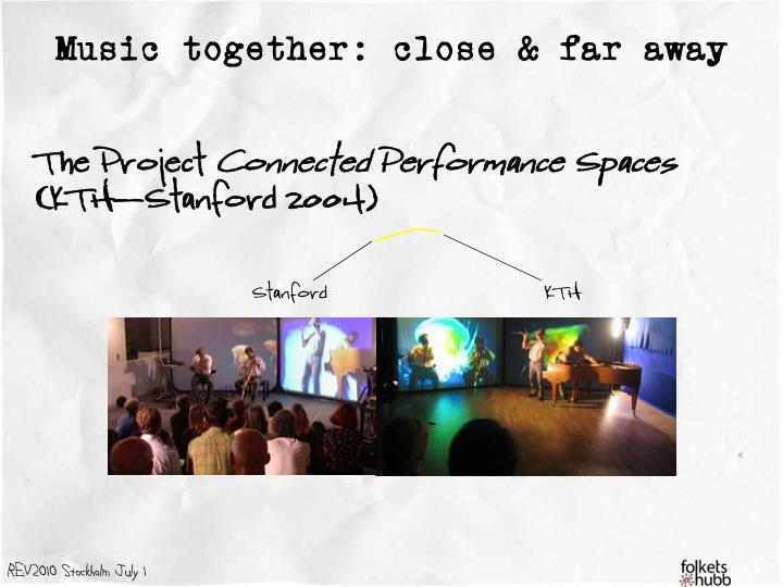 Music together: close & far away