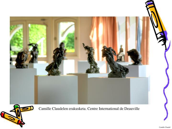 Camille Claudelen erakusketa. Centre International de Deauville