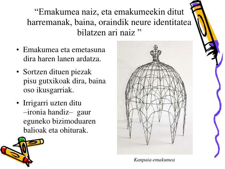 """""""Emakumea naiz, eta emakumeekin ditut harremanak, baina, oraindik neure identitatea bilatzen ari naiz """""""