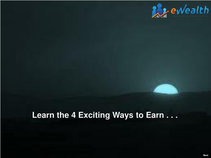 Learn the 4 Exciting Ways to Earn . . .