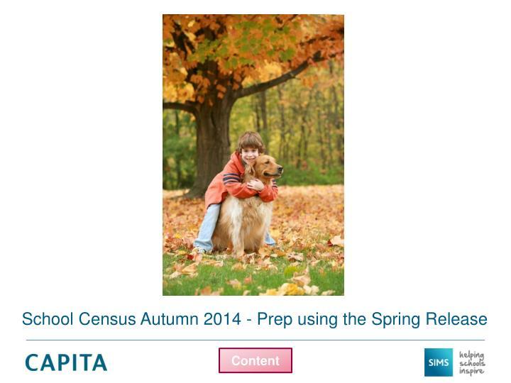 School Census Autumn 2014 - Prep using the Spring Release