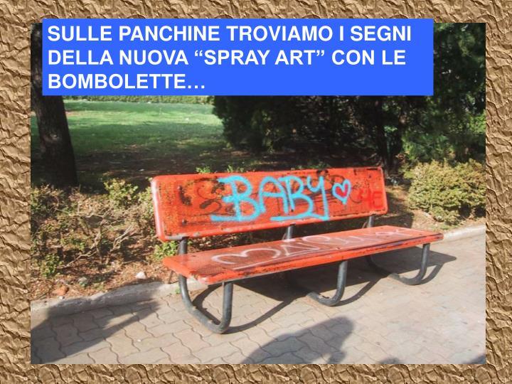 """SULLE PANCHINE TROVIAMO I SEGNI DELLA NUOVA """"SPRAY ART"""" CON LE BOMBOLETTE…"""