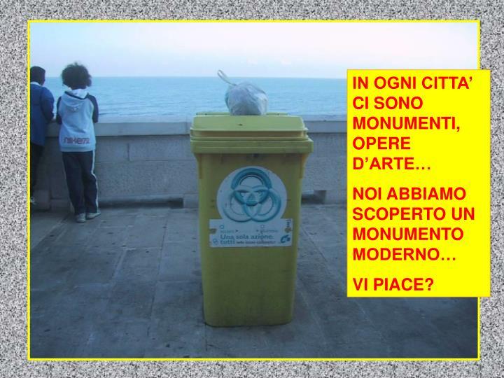 IN OGNI CITTA' CI SONO MONUMENTI, OPERE D'ARTE…