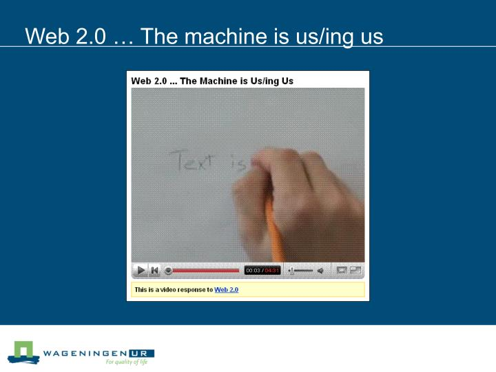Web 2.0 … The machine is us/ing us