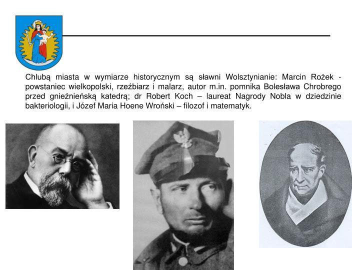 Chlubą miasta w wymiarze historycznym są sławni Wolsztynianie: Marcin Rożek -