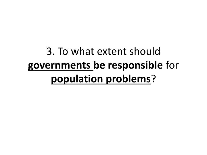 3 to what extent should governments be responsible for population problems