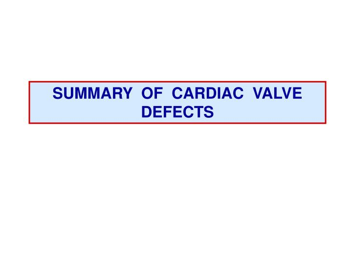 SUMMARY  OF  CARDIAC  VALVE  DEFECTS