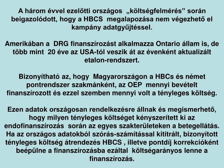 A hrom vvel ezeltti orszgos  kltsgfelmrs sorn beigazoldott, hogy a HBCS  megalapozsa nem vgezhet el  kampny adatgyjtssel.
