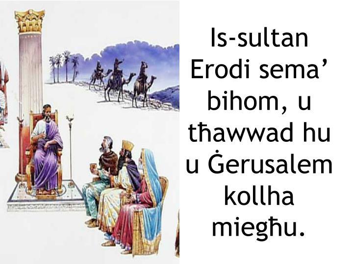 Is-sultan Erodi sema bihom, u tawwad hu u erusalem kollha miegu.