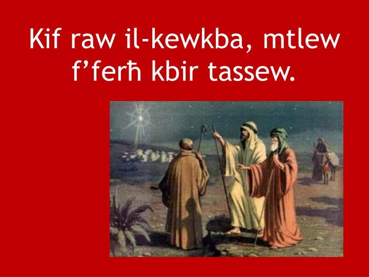 Kif raw il-kewkba, mtlew ffer kbir tassew.