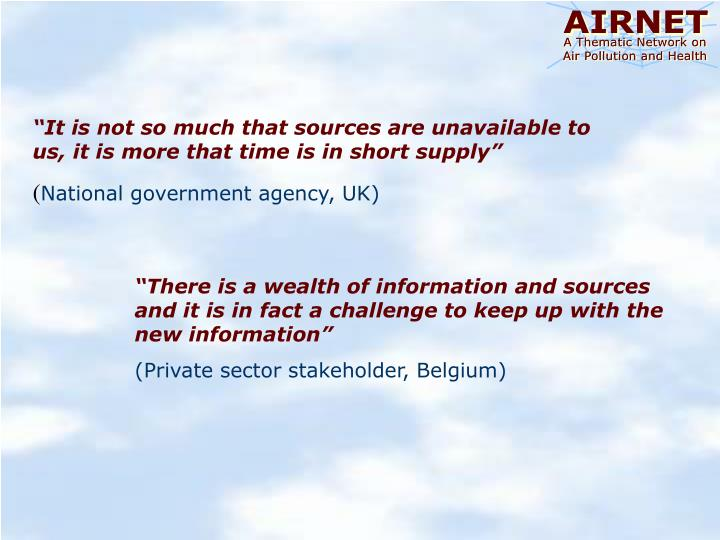 """It is not so much that sources are unavailable to us, it is more that time is in short supply"""