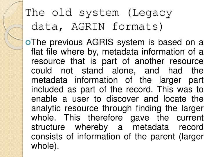 The old system (Legacy data, AGRIN formats)