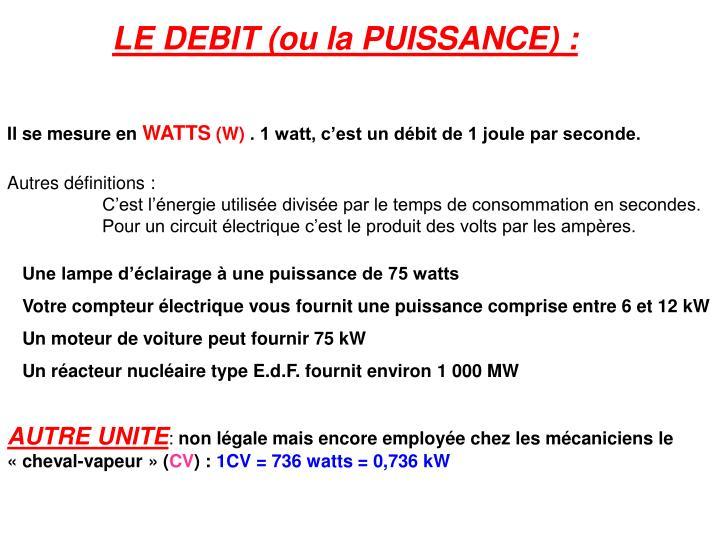 LE DEBIT (ou la PUISSANCE) :
