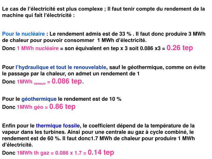 Le cas de l'électricité est plus complexe ; Il faut tenir compte du rendement de la machine qui fait l'électricité :