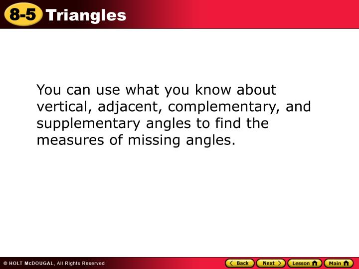 You can use what you know about vertical, adjacent, complementary, and supplementary angles to find the measures of missing angles.