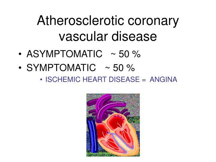 Atherosclerotic coronary vascular disease