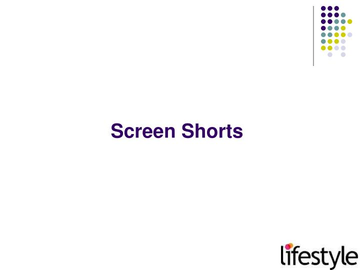 Screen Shorts