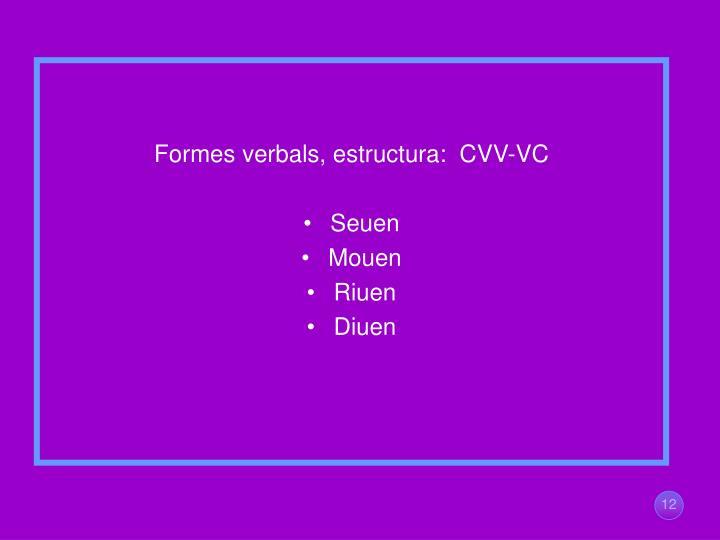 Formes verbals, estructura:  CVV-VC