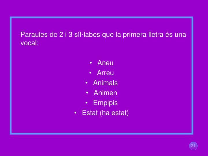 Paraules de 2 i 3 síl·labesque la primera lletra és una vocal: