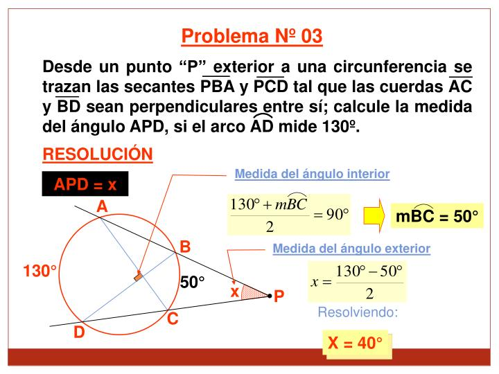Desde un punto P exterior a una circunferencia se trazan las secantes PBA y PCD tal que las cuerdas AC y BD sean perpendiculares entre s; calcule la medida del ngulo APD, si el arco AD mide 130.