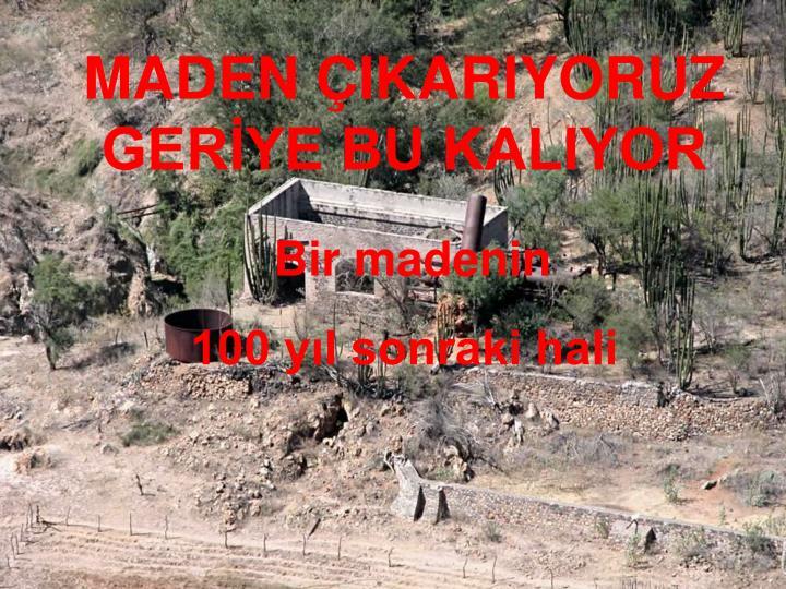 MADEN IKARIYORUZ GERYE BU KALIYOR