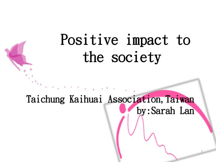 Positive impact to the society