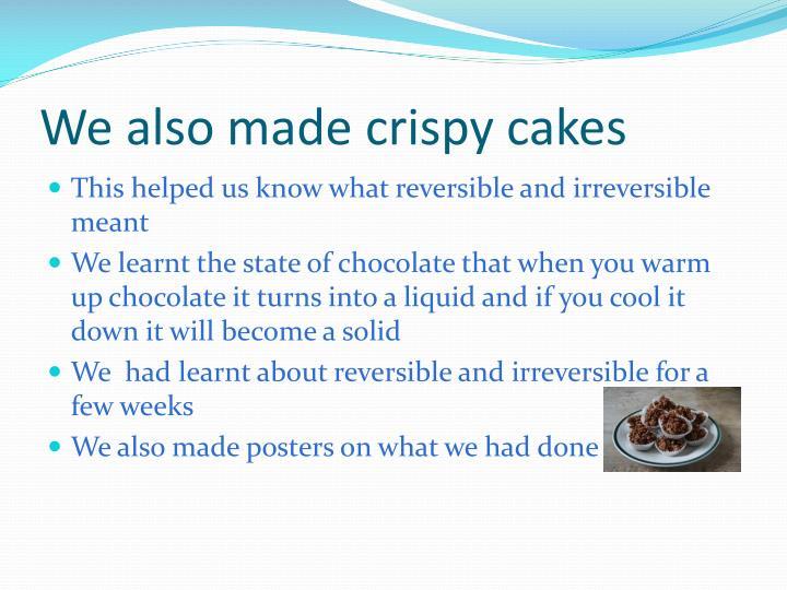 We also made crispy cakes