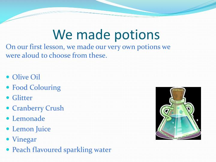 We made potions