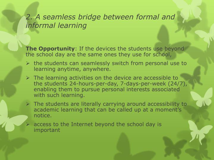 2. A seamless bridge between formal and informal learning