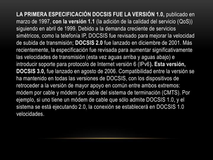 LA PRIMERA ESPECIFICACIÓN DOCSIS FUE LA VERSIÓN 1.0,