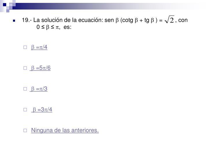 19.- La solución de la ecuación: sen