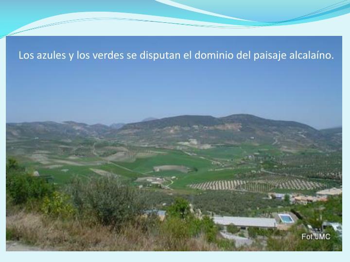 Los azules y los verdes se disputan el dominio del paisaje alcalano.