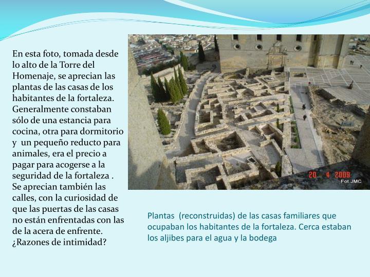 Plantas  (reconstruidas) de las casas familiares que ocupaban los habitantes de la fortaleza. Cerca estaban los aljibes para el agua y la bodega