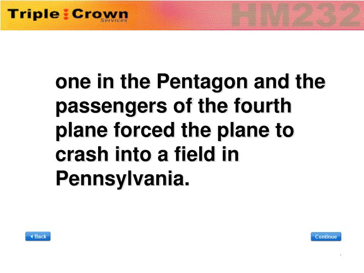 one in the Pentagon and the passengers of the fourth plane forced the plane to crash into a field in Pennsylvania.
