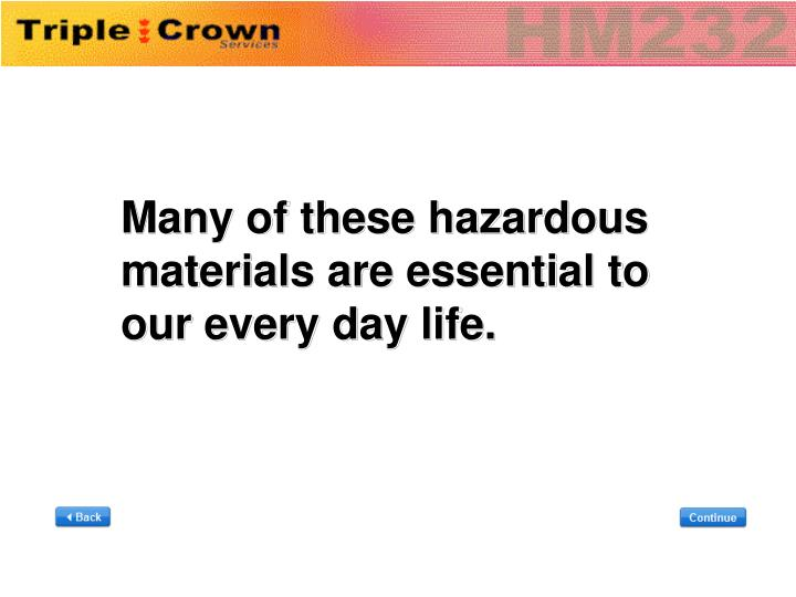 Many of these hazardous materials are essential to our every day life.
