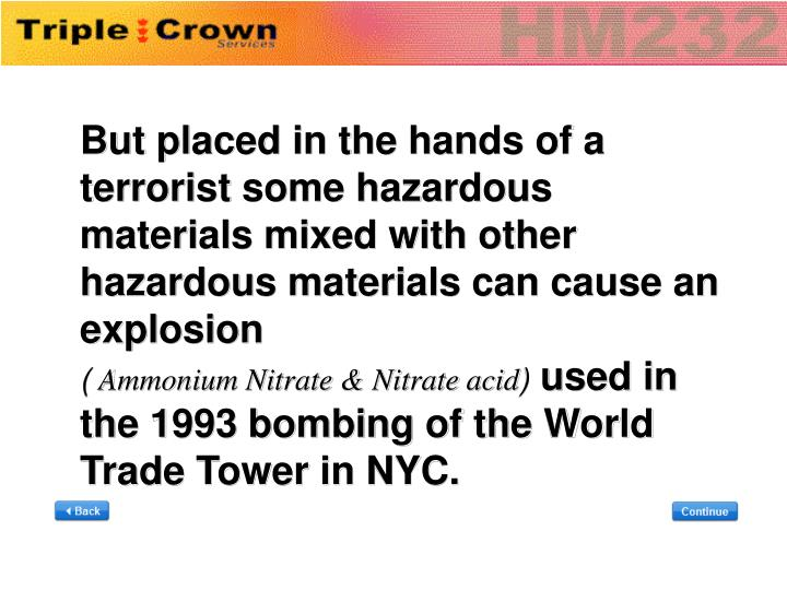 But placed in the hands of a terrorist some hazardous materials mixed with other hazardous materials can cause an explosion