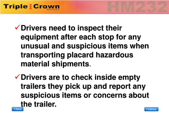 Drivers need to inspect their equipment after each stop for any unusual and suspicious items when transporting placard hazardous material shipments