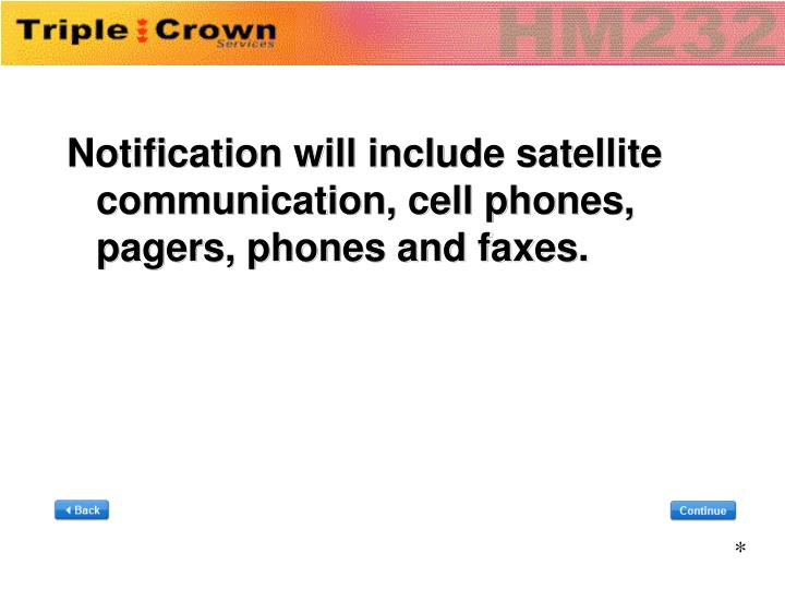 Notification will include satellite communication, cell phones, pagers, phones and faxes.