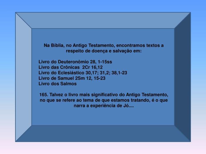 Na Bíblia, no Antigo Testamento, encontramos textos a respeito de doença e salvação em: