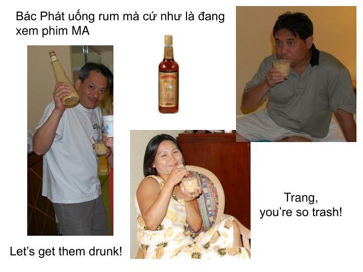 Bác Phát uống rum mà cứ như là đang xem phim MA