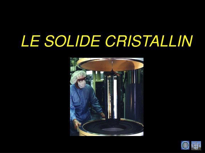LE SOLIDE CRISTALLIN