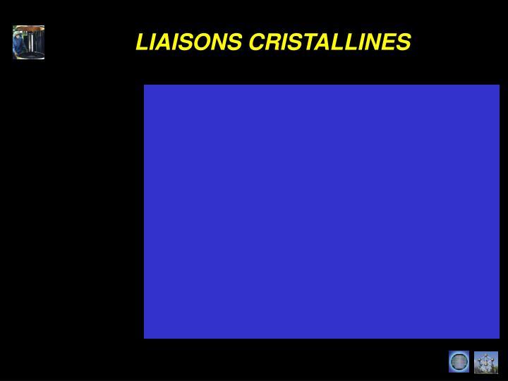 LIAISONS CRISTALLINES