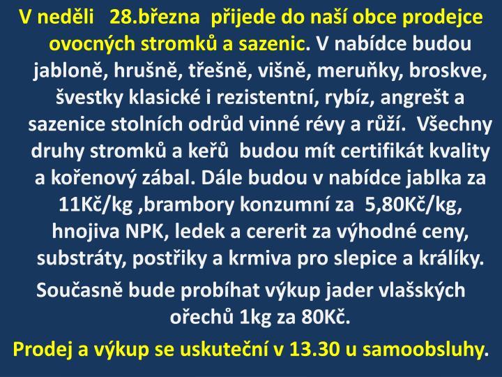 V neděli   28.března  přijede do naší obce prodejce  ovocných stromků a sazenic