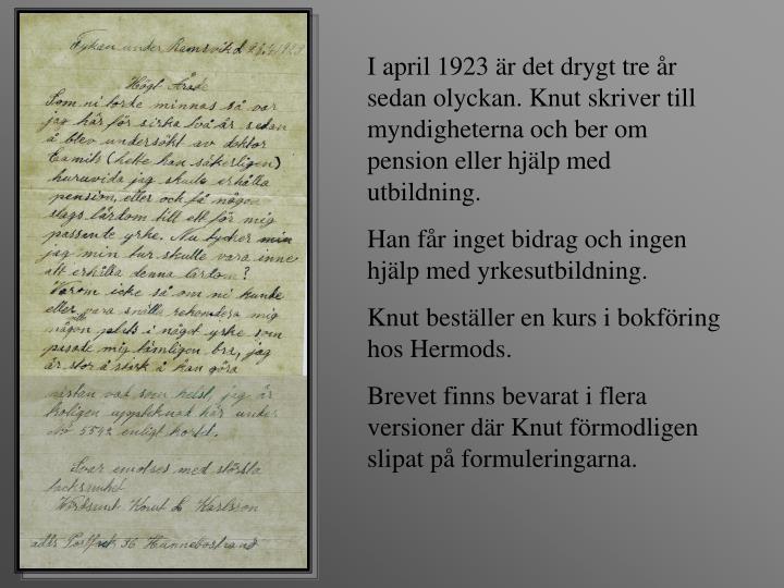 I april 1923 är det drygt tre år sedan olyckan. Knut skriver till myndigheterna och ber om pension eller hjälp med utbildning.
