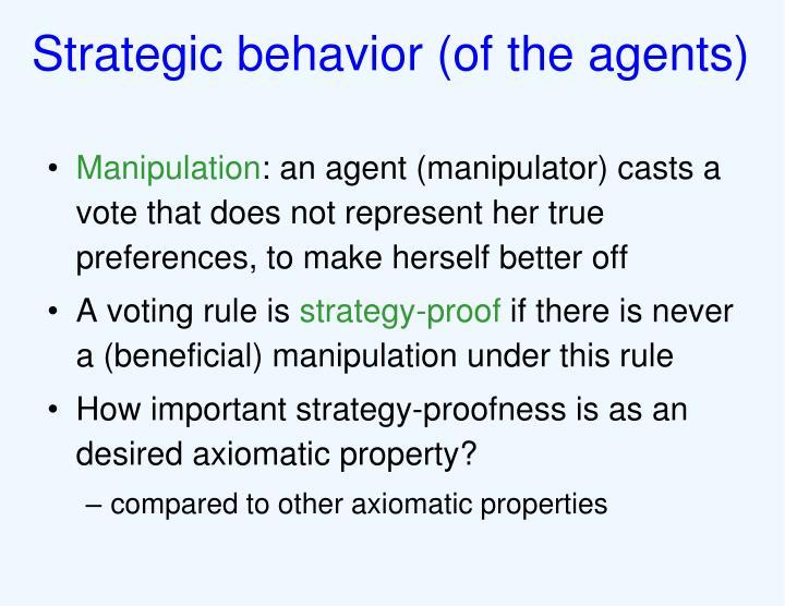 Strategic behavior (of the agents)