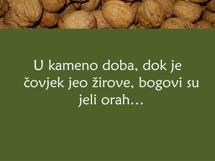 U kameno doba, dok je čovjek jeo žirove, bogovi su jeli orah…