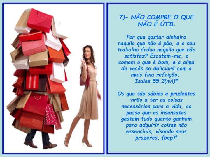 7)- NÃO COMPRE O QUE NÃO É ÚTIL
