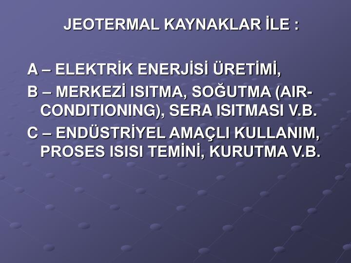 JEOTERMAL KAYNAKLAR LE :