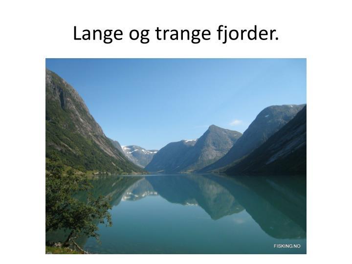 Lange og trange fjorder.